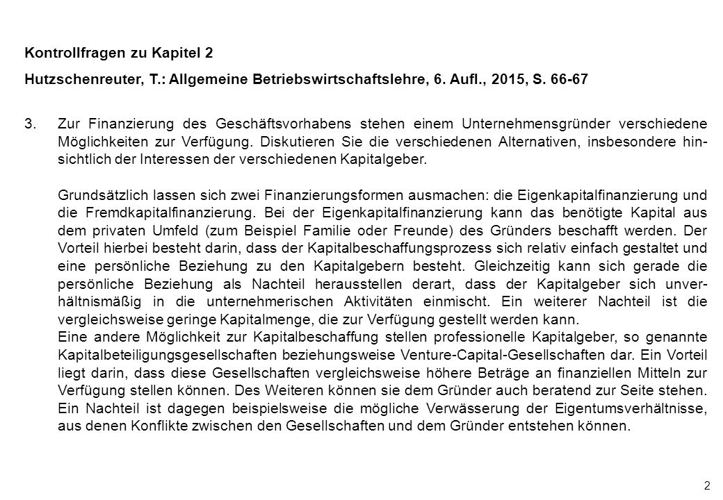 2 Kontrollfragen zu Kapitel 2 Hutzschenreuter, T.: Allgemeine Betriebswirtschaftslehre, 6. Aufl., 2015, S. 66-67 3.Zur Finanzierung des Geschäftsvorha