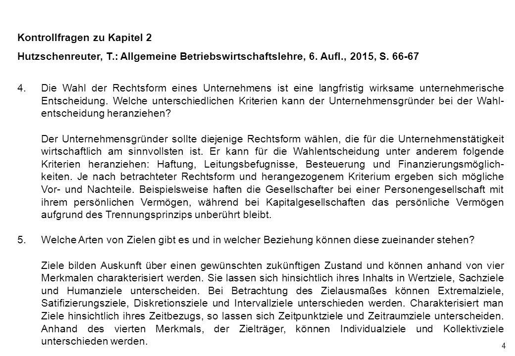 4 Kontrollfragen zu Kapitel 2 Hutzschenreuter, T.: Allgemeine Betriebswirtschaftslehre, 6. Aufl., 2015, S. 66-67 4.Die Wahl der Rechtsform eines Unter