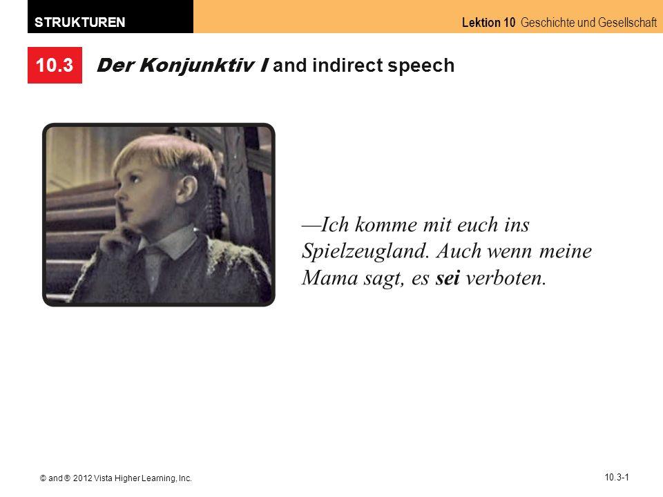 10.3 Lektion 10 Geschichte und Gesellschaft STRUKTUREN © and ® 2012 Vista Higher Learning, Inc. 10.3-1 Der Konjunktiv I and indirect speech —Ich komme