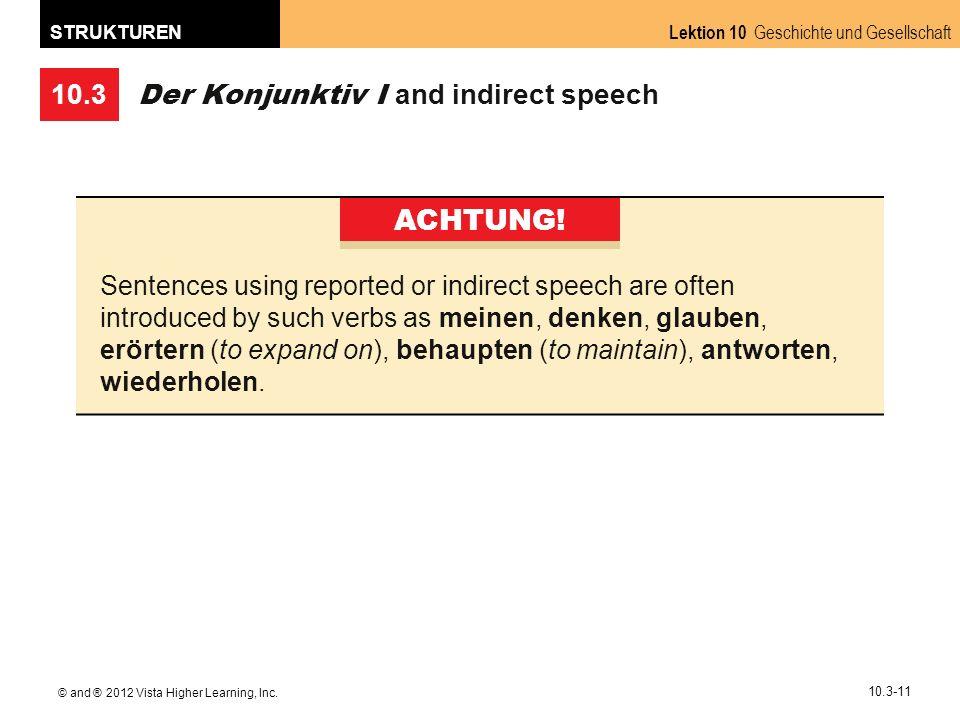 10.3 Lektion 10 Geschichte und Gesellschaft STRUKTUREN © and ® 2012 Vista Higher Learning, Inc. 10.3-11 Der Konjunktiv I and indirect speech ACHTUNG!