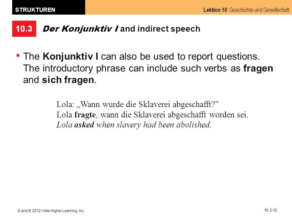 10.3 Lektion 10 Geschichte und Gesellschaft STRUKTUREN © and ® 2012 Vista Higher Learning, Inc. 10.3-12 Der Konjunktiv I and indirect speech The Konju