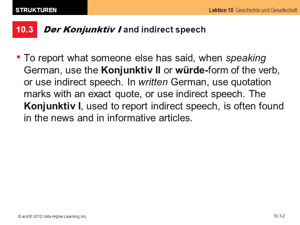 10.3 Lektion 10 Geschichte und Gesellschaft STRUKTUREN © and ® 2012 Vista Higher Learning, Inc. 10.3-2 Der Konjunktiv I and indirect speech To report