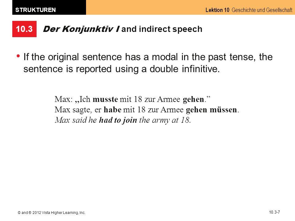 10.3 Lektion 10 Geschichte und Gesellschaft STRUKTUREN © and ® 2012 Vista Higher Learning, Inc. 10.3-7 Der Konjunktiv I and indirect speech If the ori