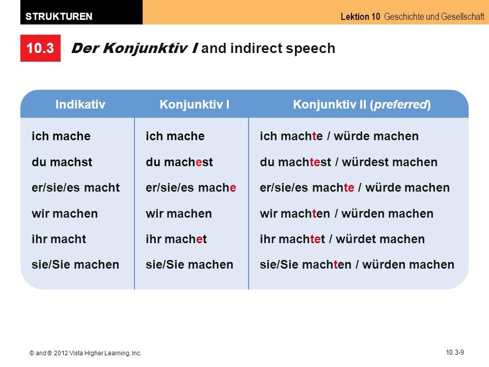 10.3 Lektion 10 Geschichte und Gesellschaft STRUKTUREN © and ® 2012 Vista Higher Learning, Inc. 10.3-9 Der Konjunktiv I and indirect speech IndikativK
