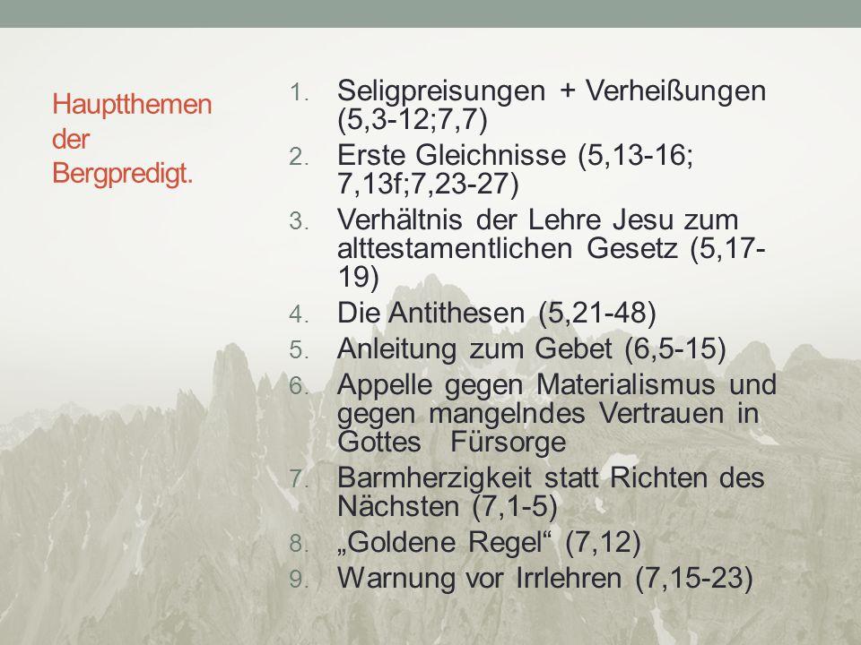 Hauptthemen der Bergpredigt. 1. Seligpreisungen + Verheißungen (5,3-12;7,7) 2.