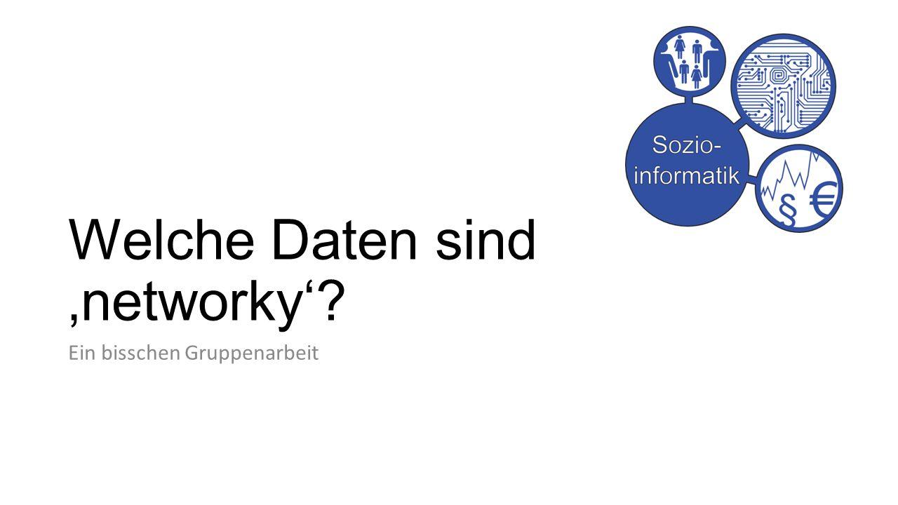 Welche Daten sind 'networky' Ein bisschen Gruppenarbeit