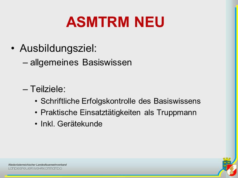 ASMTRM NEU Ausbildungsziel: –allgemeines Basiswissen –Teilziele: Schriftliche Erfolgskontrolle des Basiswissens Praktische Einsatztätigkeiten als Truppmann Inkl.