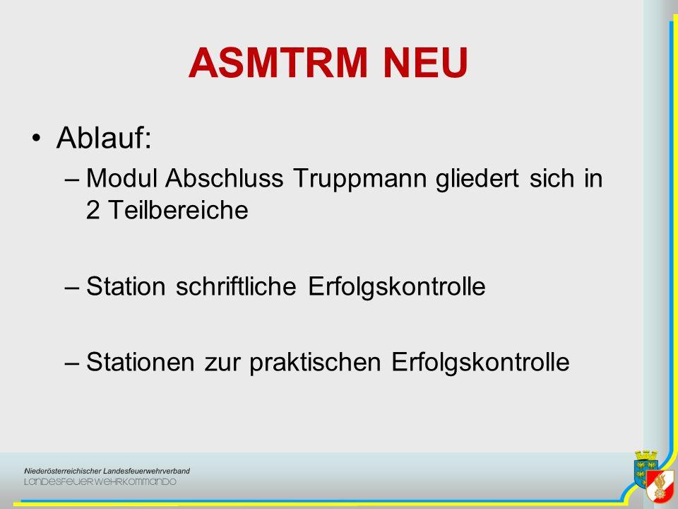 ASMTRM NEU Ablauf: –Modul Abschluss Truppmann gliedert sich in 2 Teilbereiche –Station schriftliche Erfolgskontrolle –Stationen zur praktischen Erfolgskontrolle
