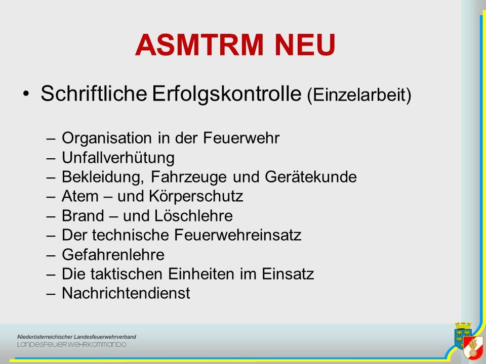 ASMTRM NEU Praktische Erfolgskontrolle (Truppweises Arbeiten) –Ausbildungsziel: Der Teilnehmende soll nach dem Erhalten eines Befehls eine Einsatzsituation mit seinem(n) Truppmitglied(ern) abarbeiten können.