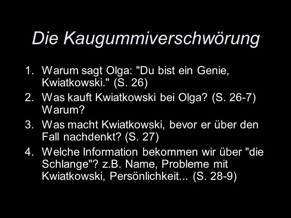 Die Kaugummiverschwörung 1.Warum sagt Olga: Du bist ein Genie, Kwiatkowski. (S.