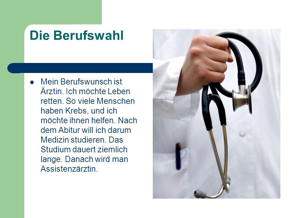 Die Berufswahl Mein Berufswunsch ist Ärztin. Ich möchte Leben retten.