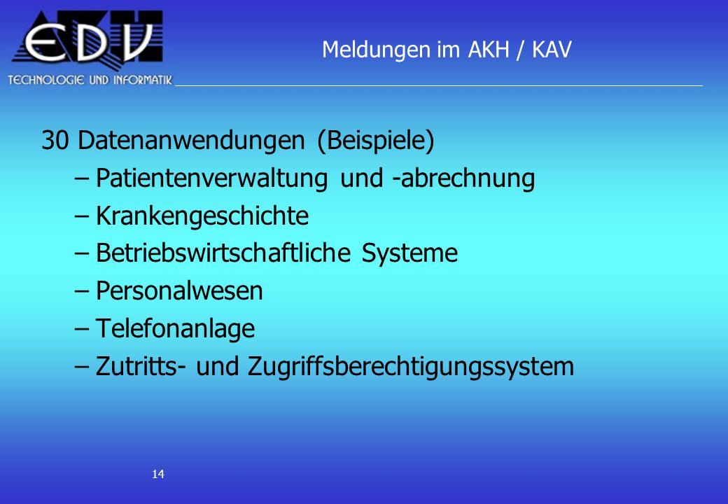 14 Meldungen im AKH / KAV 30 Datenanwendungen (Beispiele) –Patientenverwaltung und -abrechnung –Krankengeschichte –Betriebswirtschaftliche Systeme –Pe