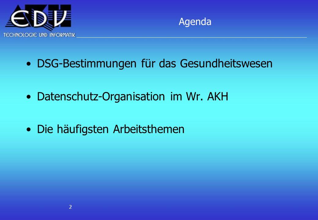 2 Agenda DSG-Bestimmungen für das Gesundheitswesen Datenschutz-Organisation im Wr. AKH Die häufigsten Arbeitsthemen