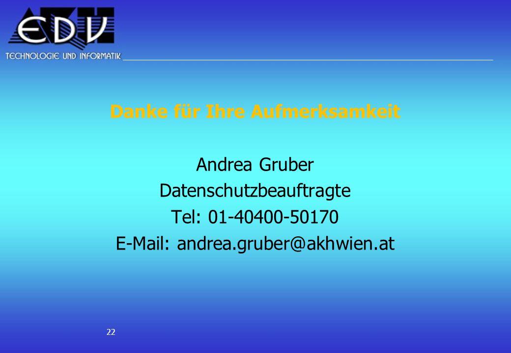 22 Danke für Ihre Aufmerksamkeit Andrea Gruber Datenschutzbeauftragte Tel: 01-40400-50170 E-Mail: andrea.gruber@akhwien.at