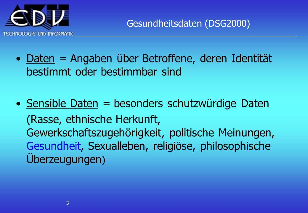 3 Gesundheitsdaten (DSG2000) Daten = Angaben über Betroffene, deren Identität bestimmt oder bestimmbar sind Sensible Daten = besonders schutzwürdige D