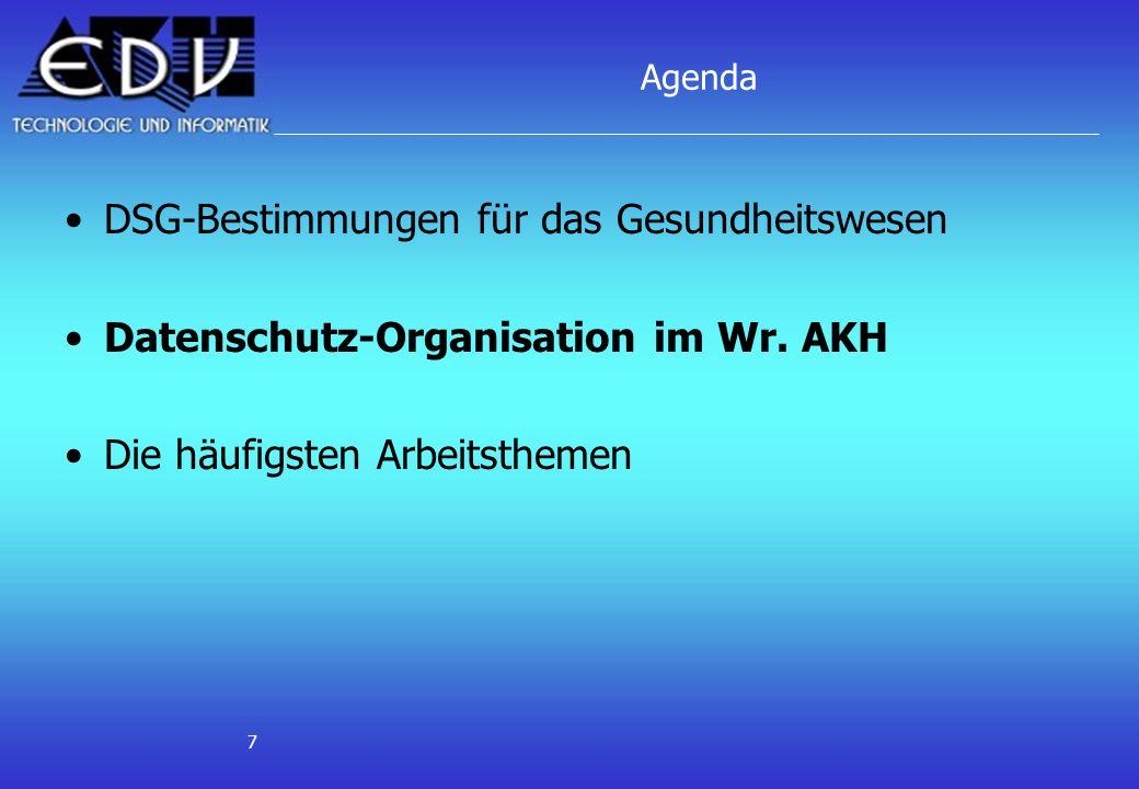 7 Agenda DSG-Bestimmungen für das Gesundheitswesen Datenschutz-Organisation im Wr. AKH Die häufigsten Arbeitsthemen