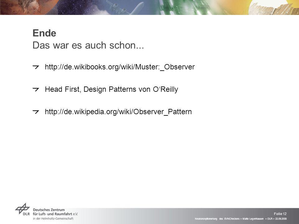Neukonzeptioneriung des SVNCheckers > Malte Legenhausen > DLR > 22.09.2008 Folie 12 Ende Das war es auch schon...
