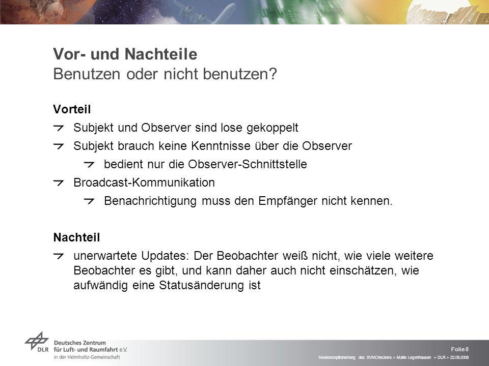 Neukonzeptioneriung des SVNCheckers > Malte Legenhausen > DLR > 22.09.2008 Folie 8 Vor- und Nachteile Benutzen oder nicht benutzen.