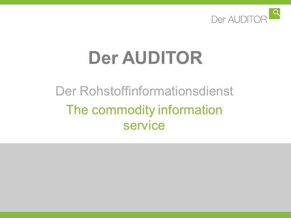 Der AUDITOR Der Rohstoffinformationsdienst The commodity information service