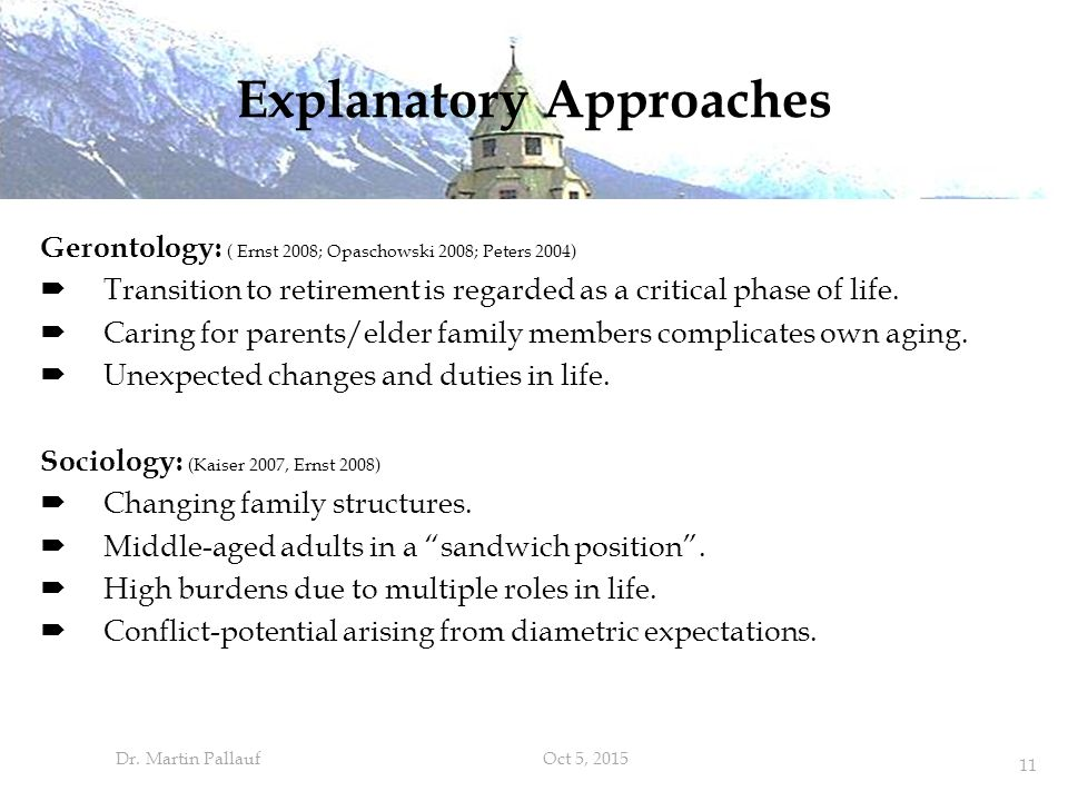Explanatory Approaches Gerontology: ( Ernst 2008; Opaschowski 2008; Peters 2004)  Transition to retirement is regarded as a critical phase of life.