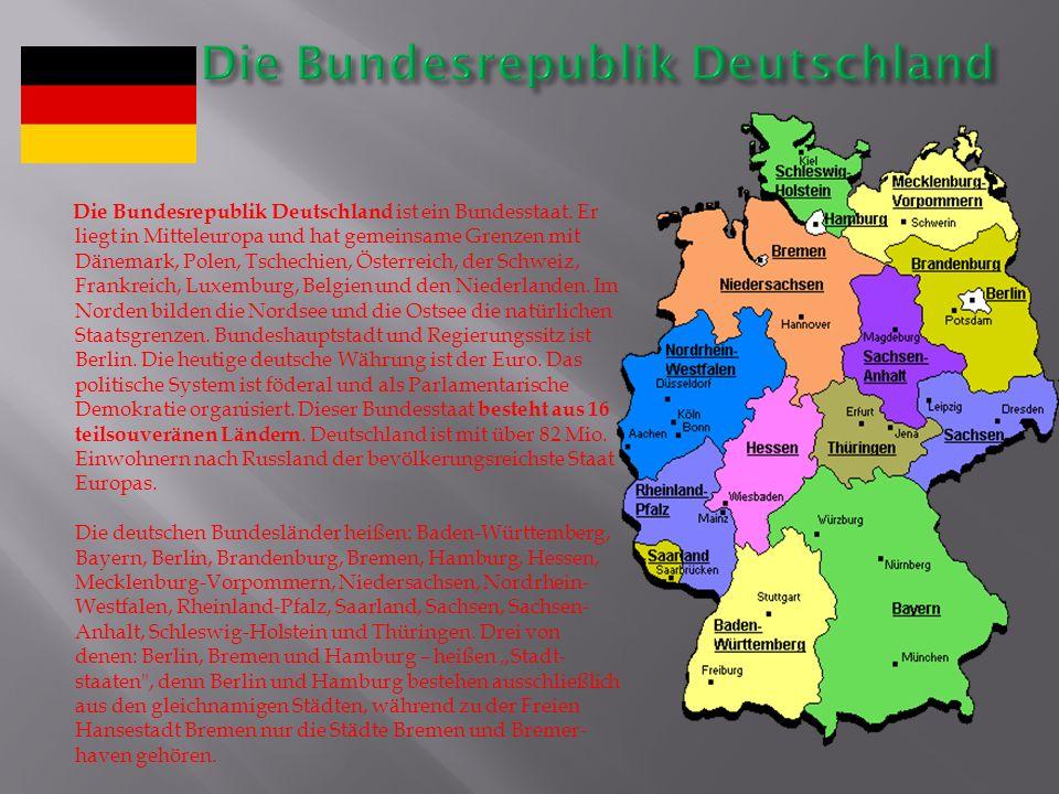 Die Bundesrepublik Deutschland ist ein Bundesstaat. Er liegt in Mitteleuropa und hat gemeinsame Grenzen mit Dänemark, Polen, Tschechien, Österreich,