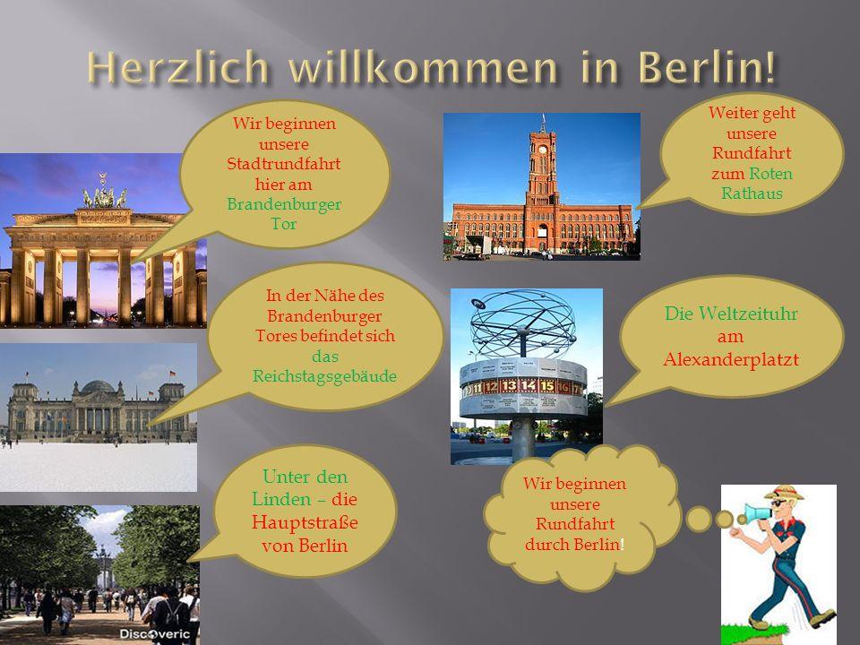 Wir beginnen unsere Stadtrundfahrt hier am Brandenburger Tor In der Nähe des Brandenburger Tores befindet sich das Reichstagsgebäude Unter den Linden