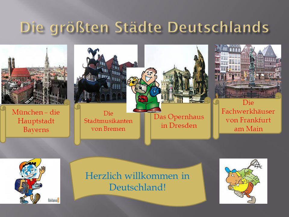 München – die Hauptstadt Bayerns Die Stadtmusikanten von Bremen Das Opernhaus in Dresden Die Fachwerkhäuser von Frankfurt am Main Herzlich willkommen