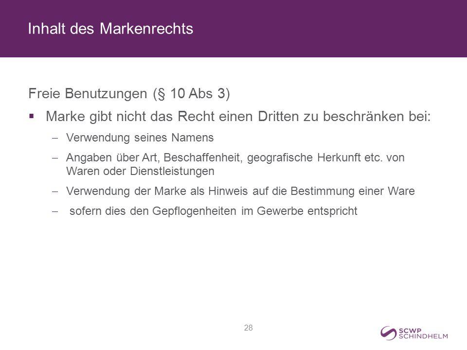 Inhalt des Markenrechts Freie Benutzungen (§ 10 Abs 3)  Marke gibt nicht das Recht einen Dritten zu beschränken bei:  Verwendung seines Namens  Ang