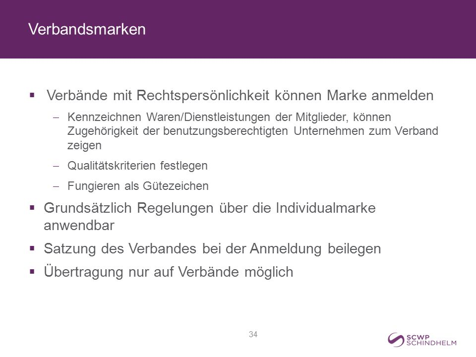 Verbandsmarken  Verbände mit Rechtspersönlichkeit können Marke anmelden  Kennzeichnen Waren/Dienstleistungen der Mitglieder, können Zugehörigkeit de