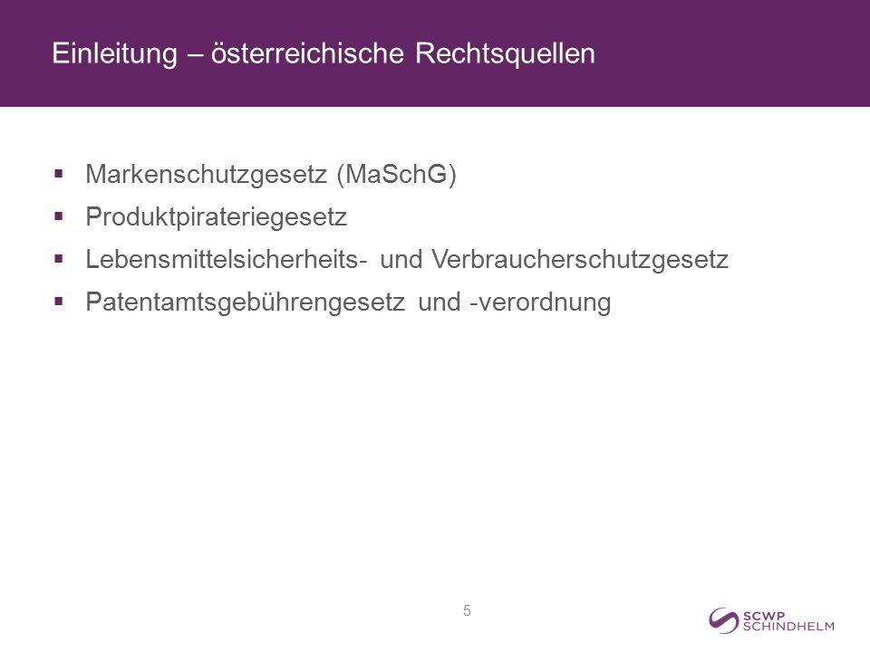 Einleitung – österreichische Rechtsquellen  Markenschutzgesetz (MaSchG)  Produktpirateriegesetz  Lebensmittelsicherheits- und Verbraucherschutzgese