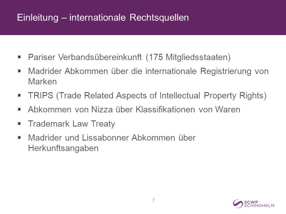 Einleitung – internationale Rechtsquellen  Pariser Verbandsübereinkunft (175 Mitgliedsstaaten)  Madrider Abkommen über die internationale Registrier