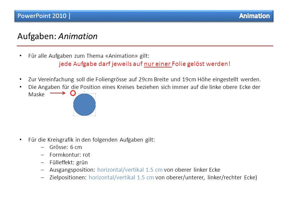 Aufgaben: Animation Für alle Aufgaben zum Thema «Animation» gilt: jede Aufgabe darf jeweils auf nur einer Folie gelöst werden.
