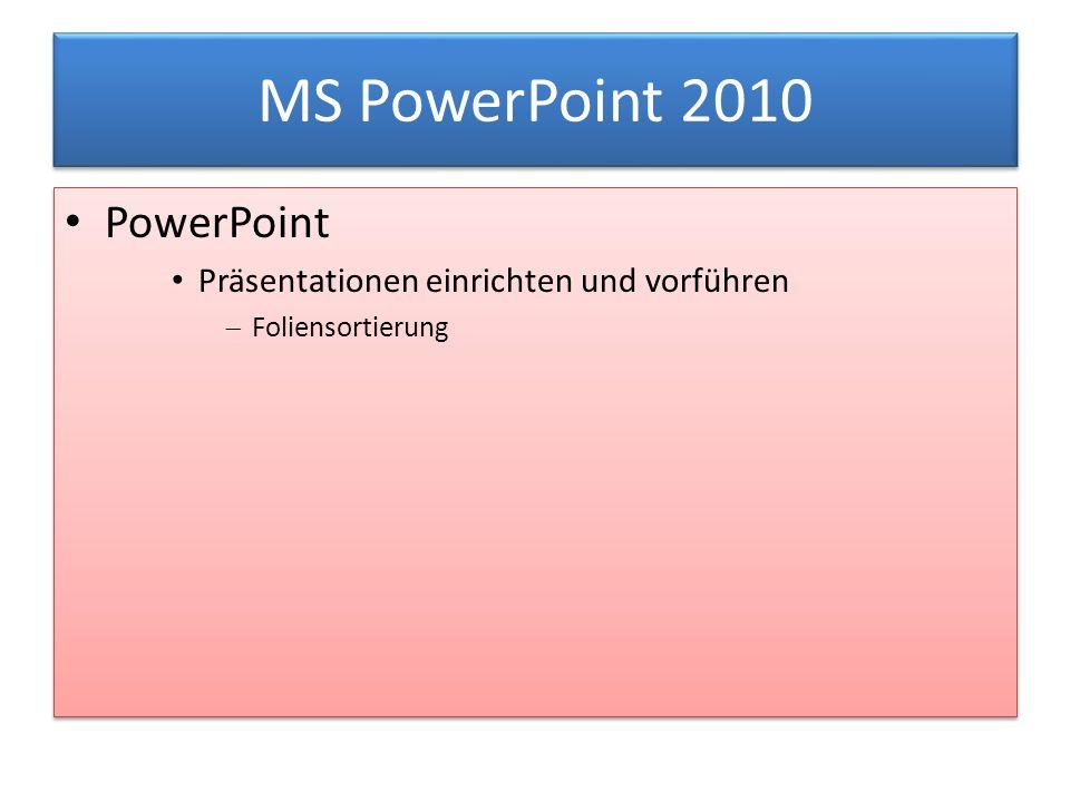 MS PowerPoint 2010 PowerPoint Präsentationen einrichten und vorführen  Foliensortierung PowerPoint Präsentationen einrichten und vorführen  Foliensortierung