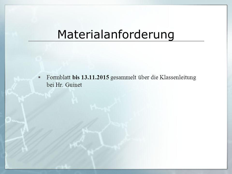 Materialanforderung  Formblatt bis 13.11.2015 gesammelt über die Klassenleitung bei Hr. Guinet