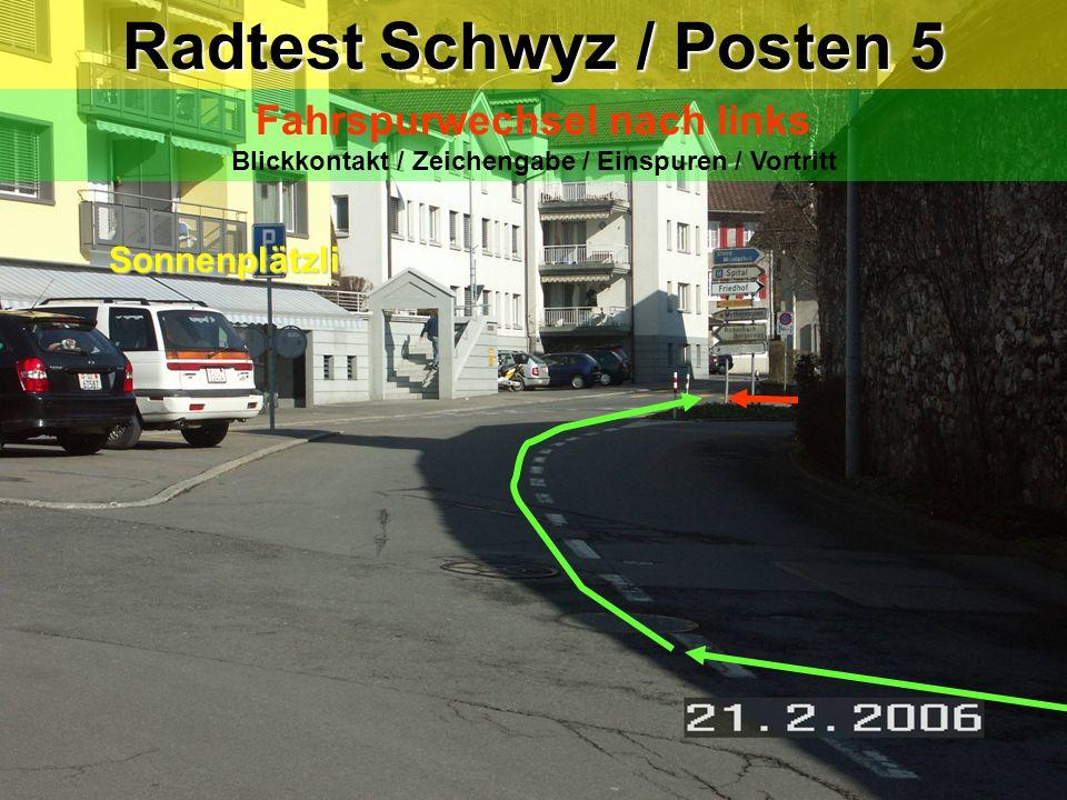"""Radtest Schwyz / Posten 4 Linksabbiegen """"Einbahnstrasse"""" Blickkontakt / Zeichengabe / Einspuren / Vortritt Achtung!! Rechtsvortritt aus der Schützenst"""