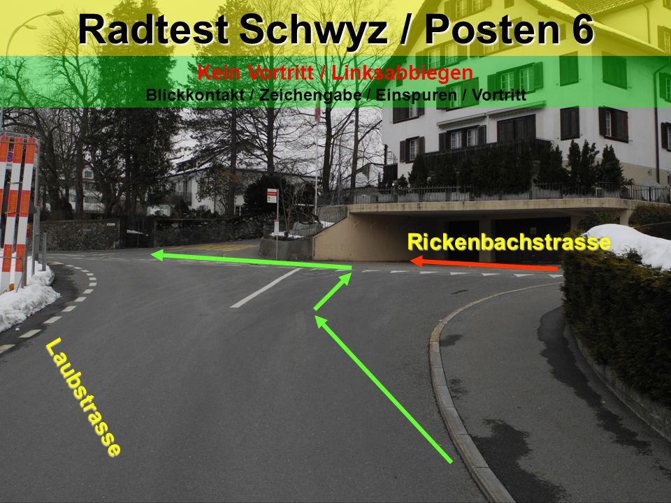 Radtest Schwyz / Posten 5 Sonnenplätzli Fahrspurwechsel nach links Blickkontakt / Zeichengabe / Einspuren / Vortritt Achtung!! Gegenverkehr aus der Gr