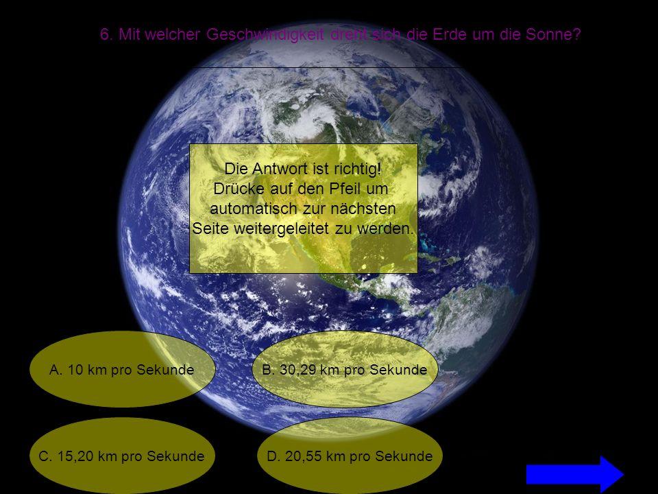 6. Mit welcher Geschwindigkeit dreht sich die Erde um die Sonne.