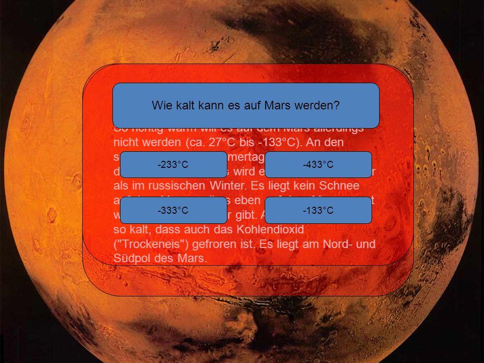 Die Temperatur So richtig warm will es auf dem Mars allerdings nicht werden (ca.