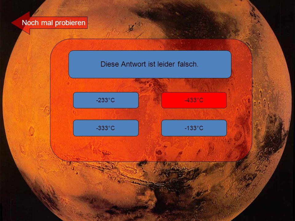 Diese Antwort ist leider falsch. -233°C -133°C-333°C -433°C Noch mal probieren