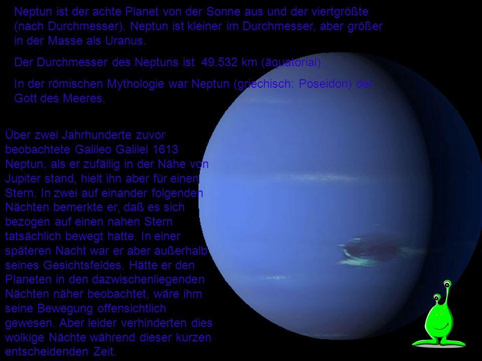 Neptun ist der achte Planet von der Sonne aus und der viertgrößte (nach Durchmesser).