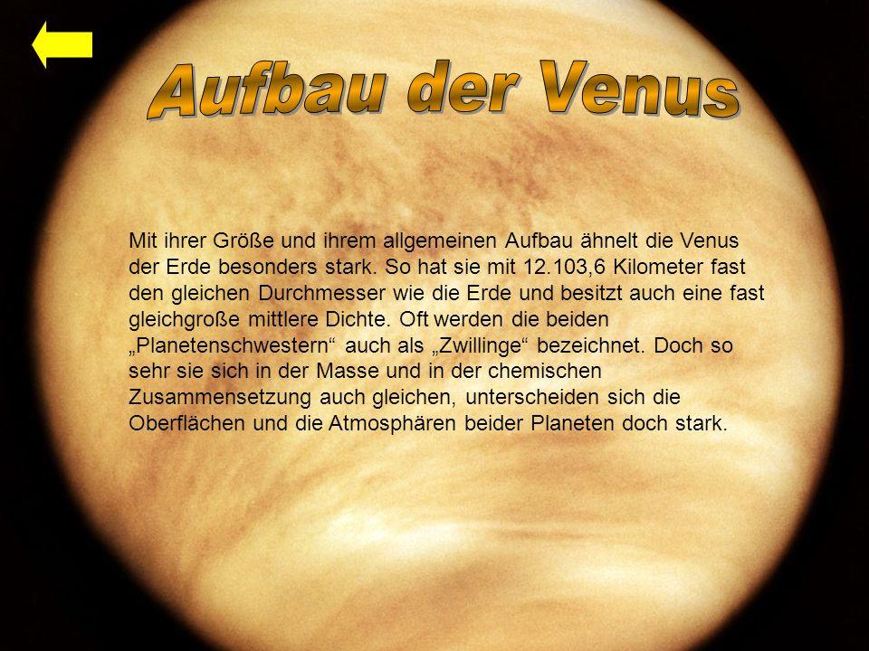 Mit ihrer Größe und ihrem allgemeinen Aufbau ähnelt die Venus der Erde besonders stark.