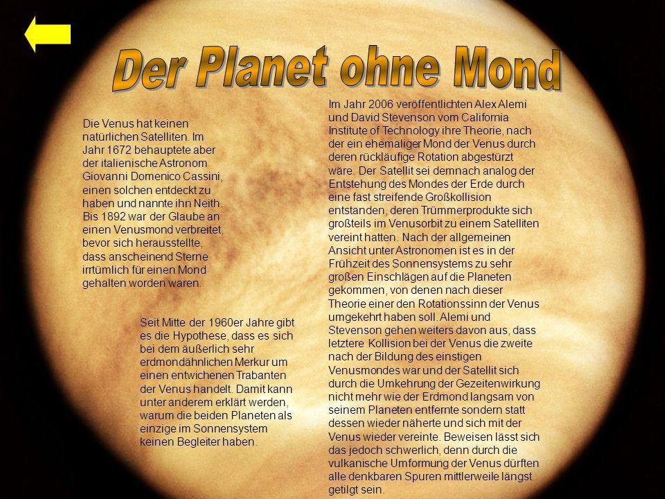 Die Venus hat keinen natürlichen Satelliten.