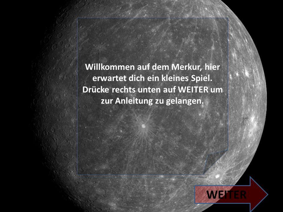 Willkommen auf dem Merkur, hier erwartet dich ein kleines Spiel.