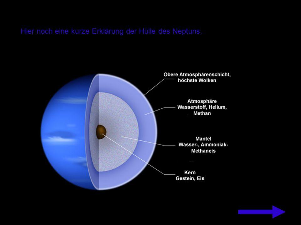 Hier noch eine kurze Erklärung der Hülle des Neptuns.