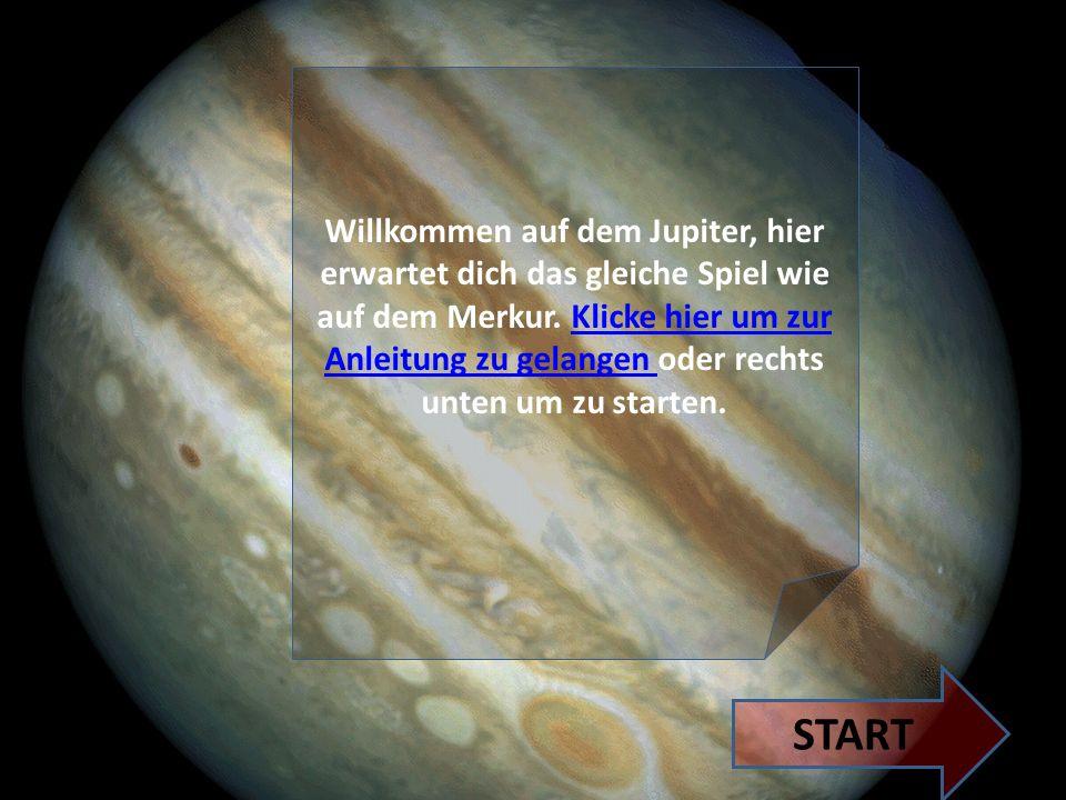 Willkommen auf dem Jupiter, hier erwartet dich das gleiche Spiel wie auf dem Merkur.