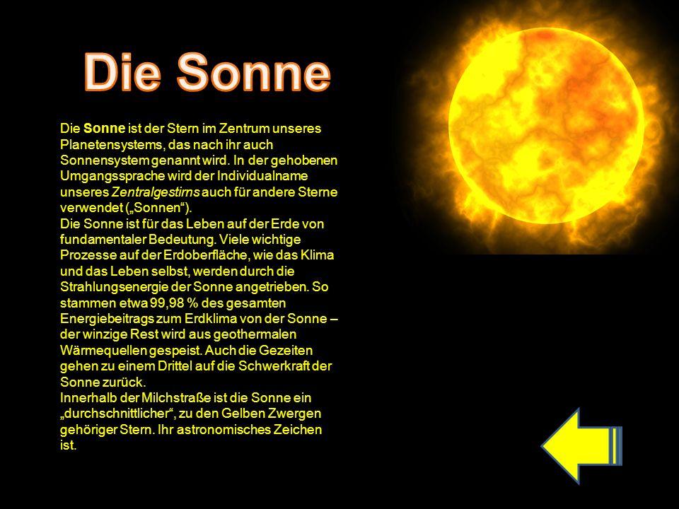 Die Sonne ist der Stern im Zentrum unseres Planetensystems, das nach ihr auch Sonnensystem genannt wird.