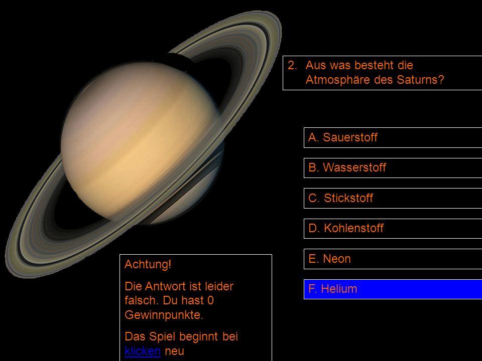 2.Aus was besteht die Atmosphäre des Saturns. B. Wasserstoff D.