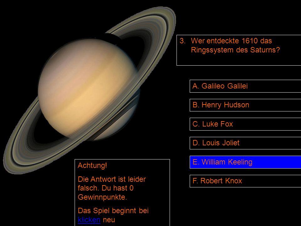 3. Wer entdeckte 1610 das Ringssystem des Saturns.