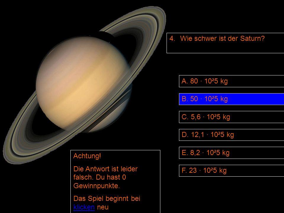 4. Wie schwer ist der Saturn. B. 50 · 10²5 kg D.