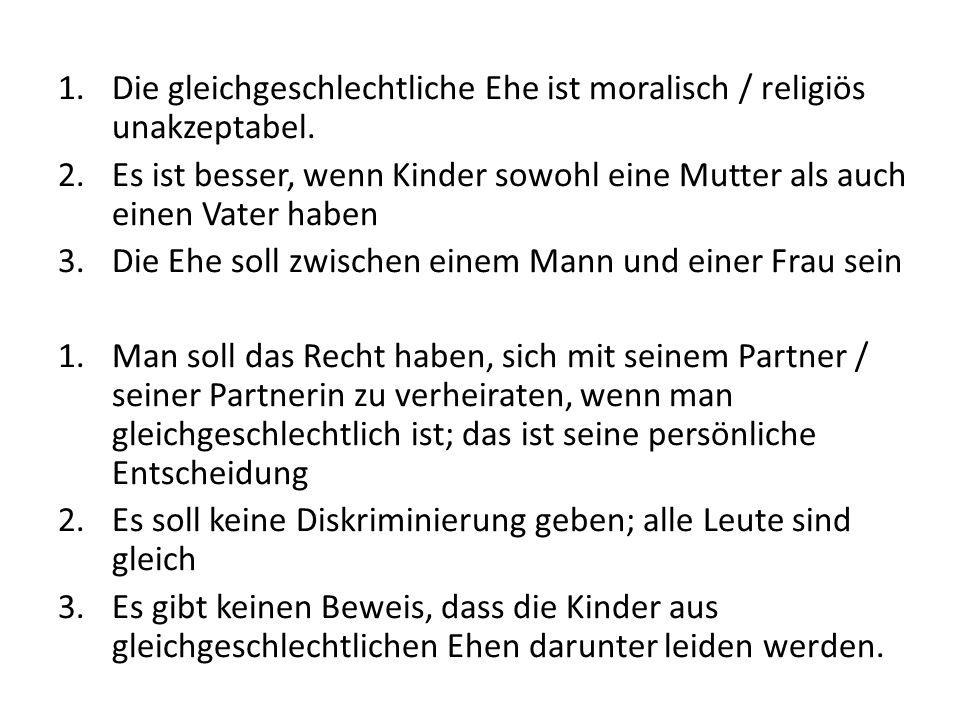 1.Die gleichgeschlechtliche Ehe ist moralisch / religiös unakzeptabel.